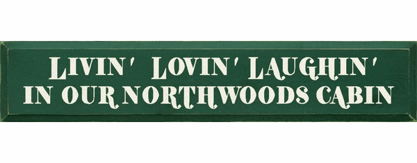Cabin & Cottage Sign...Livin' Lovin' Laughin' In Our North Woods Cabin
