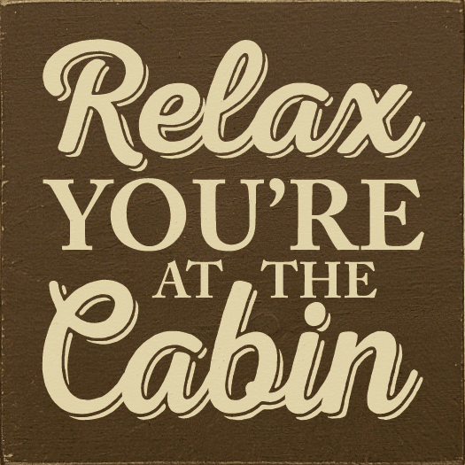 Cabin & Cottage Sign...Relax You're At The Cabin