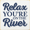 Cabin & Cottage Sign...Relax You're On The River