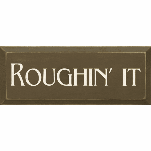 Cabin & Cottage Sign...Roughin' It