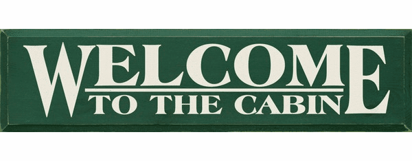 Cabin & Cottage Sign...Welcome To The Cabin (Large)