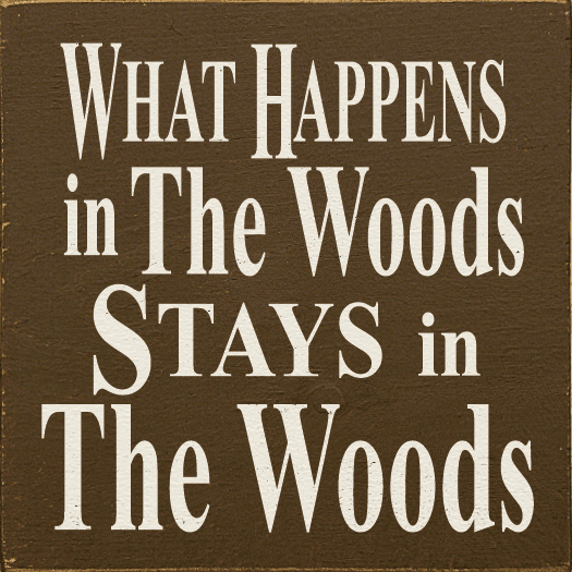 Cabin & Cottage Sign...What Happens In The Woods Stays In The Woods