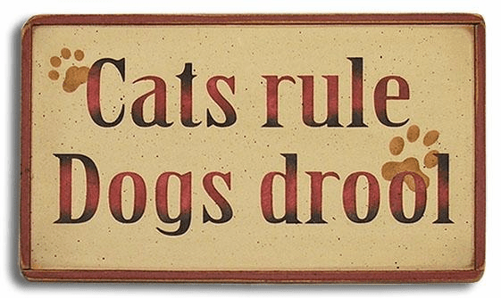 Cats Rule, Dogs Drool