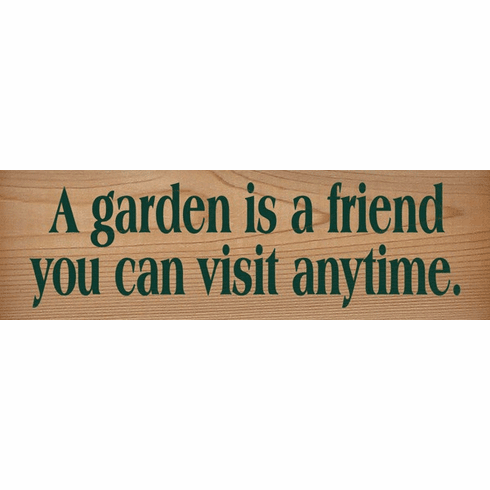Cedar Sign...A Garden Is A Friend You Can Visit Any Time (Cedar)