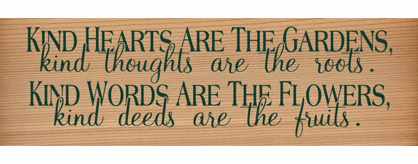 Cedar Sign...Kind Hearts Are The Gardens, Kind Thoughts Are The Roots (Cedar)