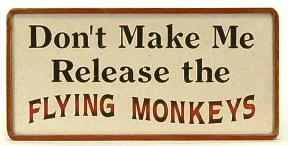 Don't Make Me Release the FLYING MONKEYS
