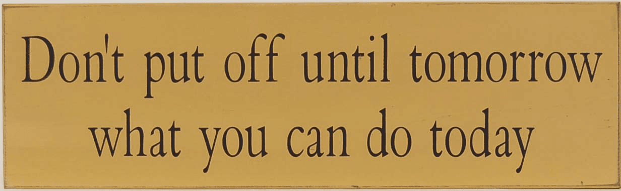 Don't Put Off Until Tomorrow - Procrastinator Sign