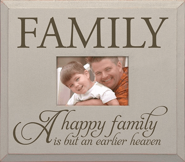 Family - A Happy Family is But an Earlier Heaven...Frame