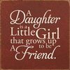 Family & Friend Sign...A Daughter Is A Little Girl That Grows Up To Be A Friend