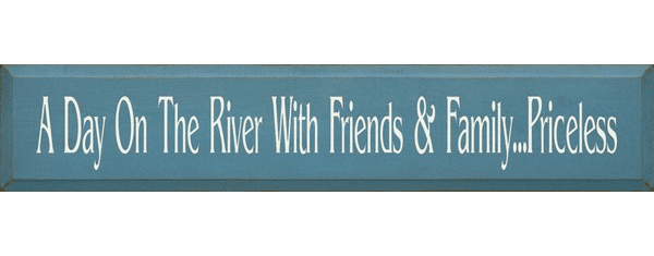 Family & Friend Sign...A Day On The River With Friends And Family...Priceless