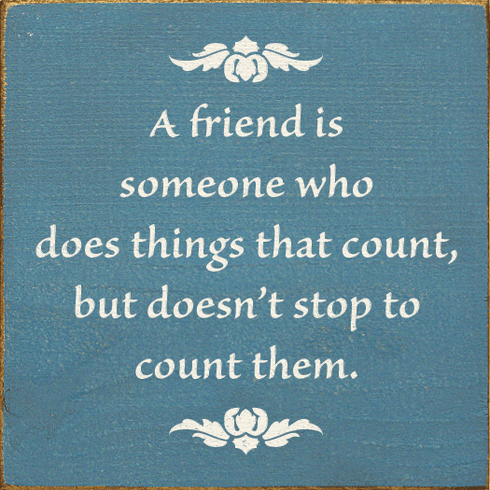Family & Friend Sign...A Friend Is Someone Who Does Things That Count, But Doesn't