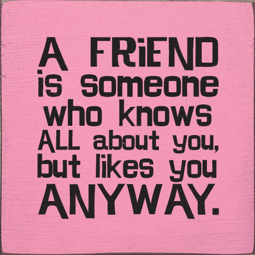 Family & Friend Sign...A Friend Is Someone Who Knows All About You, But Likes You Anyway