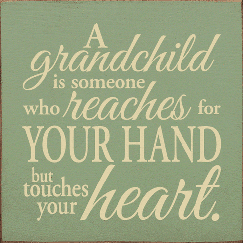 Family & Friend Sign...A Grandchild Is Someone Who Reachest For Your Hand But
