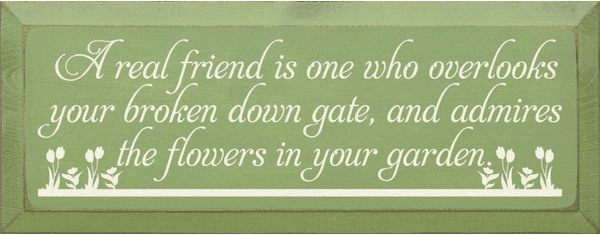 Family & Friend Sign...A Real Friend Is One Who Overlooks You Broken Down Gate