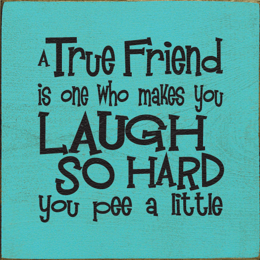 Family & Friend Sign...A True Friend Is One Who Makes You Laugh So Hard You Pee A Little