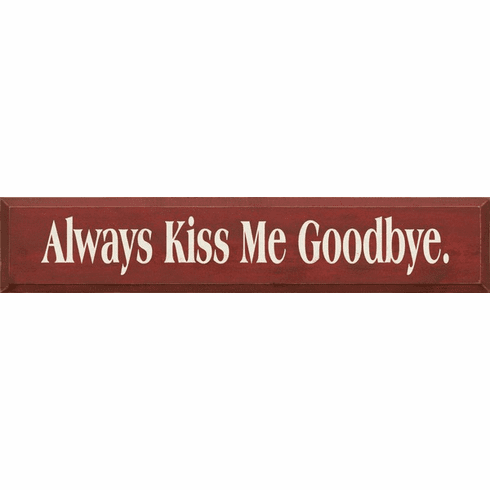 Family & Friend Sign...Always Kiss Me Goodbye