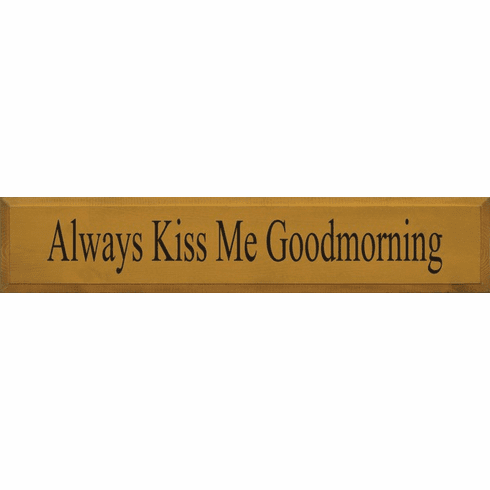 Family & Friend Sign...Always Kiss Me Goodmorning