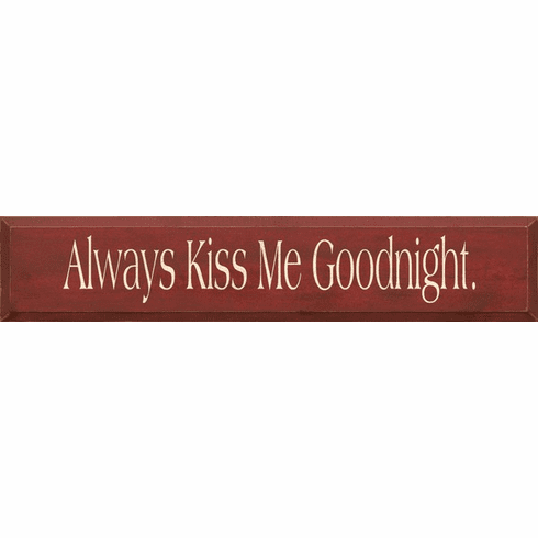 Family & Friend Sign...Always Kiss Me Goodnight
