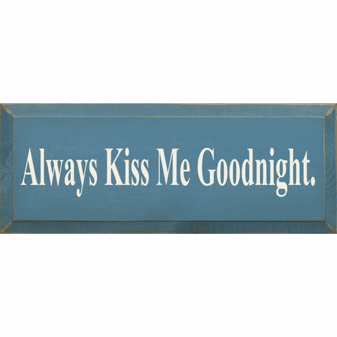 Family & Friend Sign...Always Kiss Me Goodnight (Small)