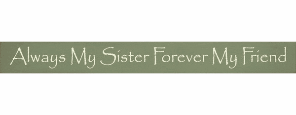 Family & Friend Sign...Always My Sister Forever My Friend