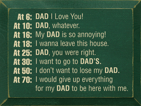 Family & Friend Sign...At 6: Dad I Love You! At 10: Dad, Whatever. At 16