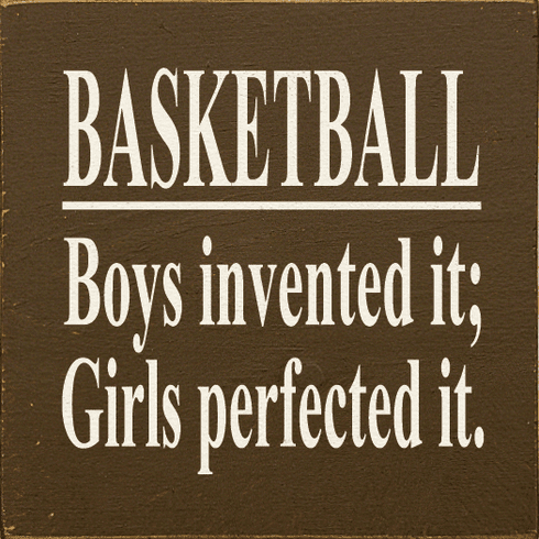 Family & Friend Sign...Basketball: Boys Invented It Girls Perfected It