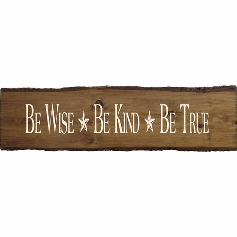 Family & Friend Sign...Be Wise Be Kind Be True
