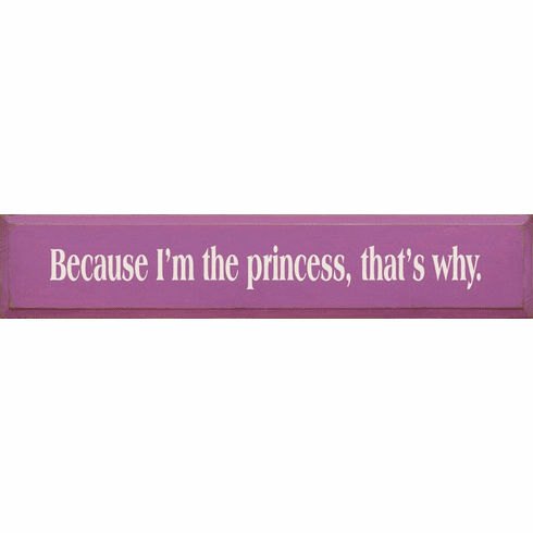 Family & Friend Sign...Because I'm The Princess, That's Why