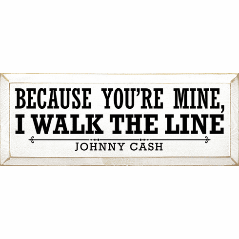 Family & Friend Sign...Because You're Mine, I Walk The Line. - Johnny Cash