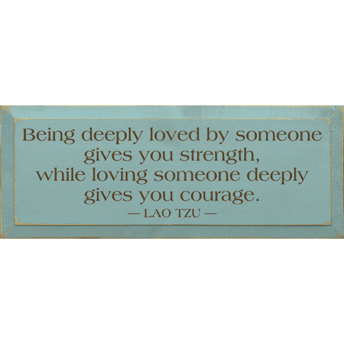 Family & Friend Sign...Being Deeply Loved By Someone Gives You Strength