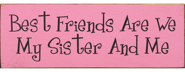 Family & Friend Sign...Best Friends Are We My Sister And Me