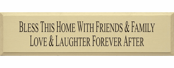 Family & Friend Sign...Bless This Home With Friends & Family Love & Laughter Forever After