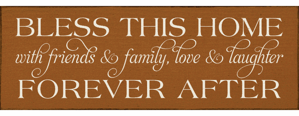 Family & Friend Sign...Bless This Home With Friends & Family, Love & Laughter Forever After (Small)