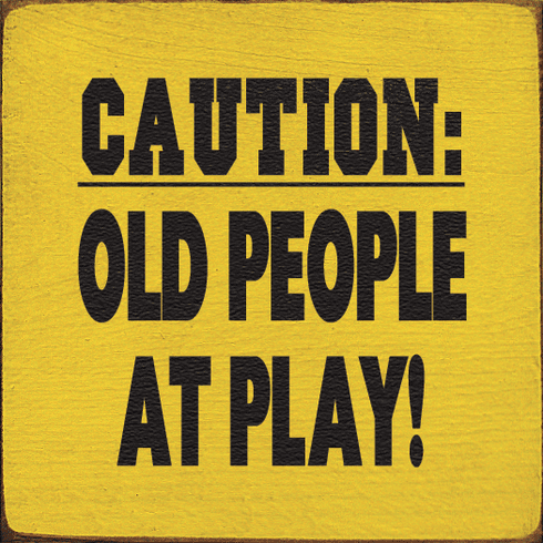 Family & Friend Sign...Caution: Old People At Play