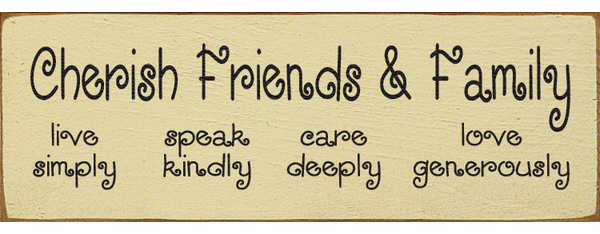 Family & Friend Sign...Cherish Friends & Family - Live Simply-Speak Kindly
