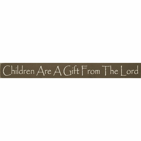 Family & Friend Sign...Children Are A Gift From The Lord