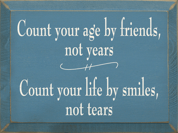 Family & Friend Sign...Count Your Age By Friends Not Years ~ Count Your Life By Smiles, Not Tears