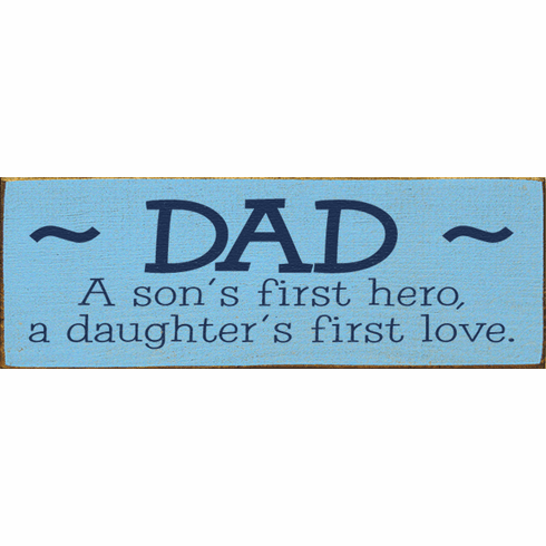 Family & Friend Sign...Dad - A Son's First Hero. A Daughter's First Love
