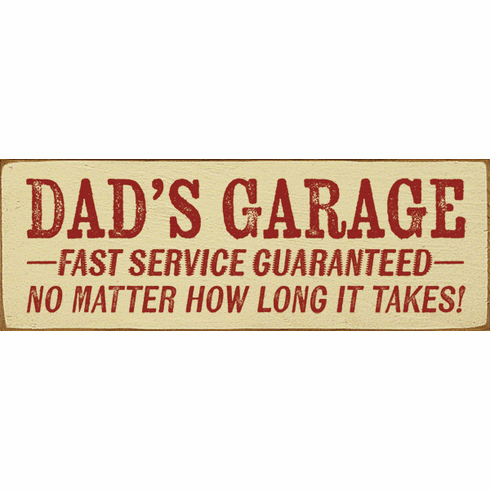 Family & Friend Sign...Dad's Garage - Fast Service Guaranteed - No Matter
