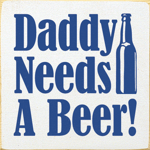 Family & Friend Sign...Daddy Needs A Beer