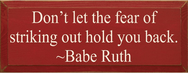 Family & Friend Sign...Don't Let The Fear Of Striking Out Hold You Back. ~ Babe Ruth