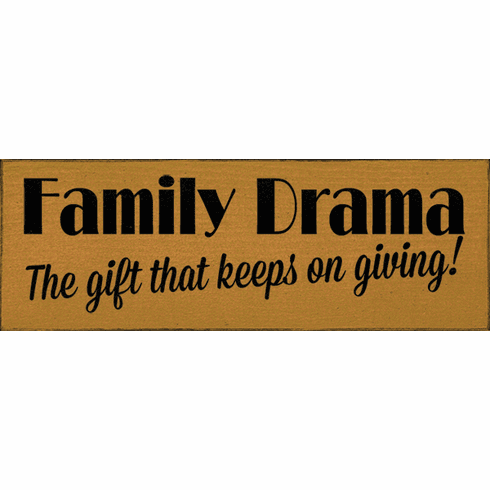 Family & Friend Sign...Family Drama - The Gift That Keeps On Giving