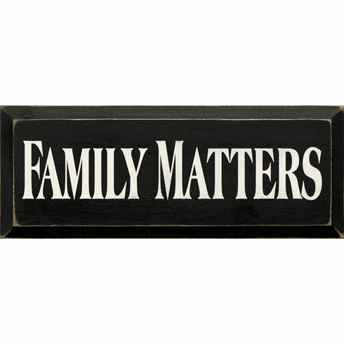 Family & Friend Sign...Family Matters