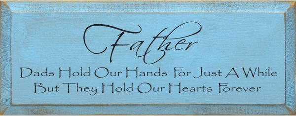 Family & Friend Sign...Father ~ Dads Hold Our Hands For Just A While