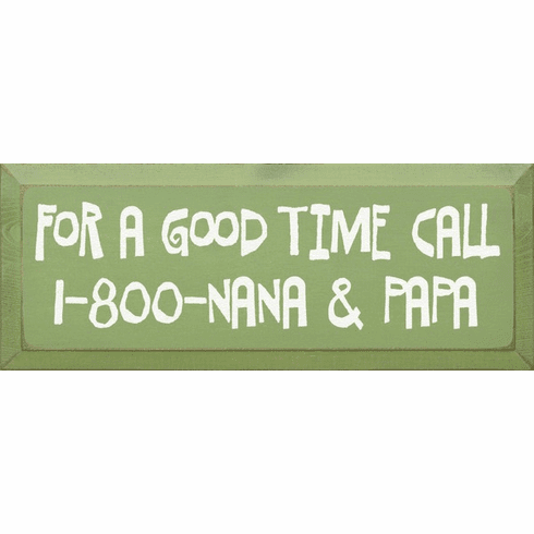 Family & Friend Sign...For A Good Time Call 1-800-Nana & Papa