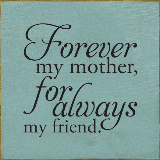 Family & Friend Sign...Forever My Mother, For Always My Friend