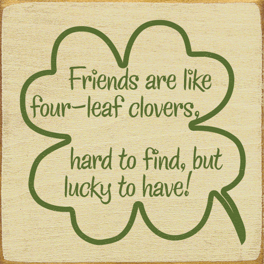 Family & Friend Sign...Friends Are Like Four-Leaf Clovers, Hard To Find, But Lucky To Have