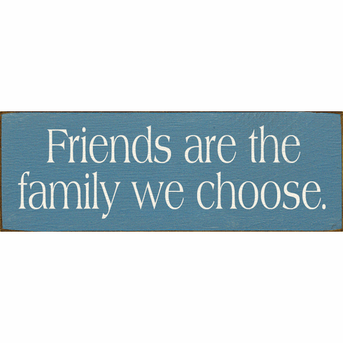 Family & Friend Sign...Friends Are The Family We Choose