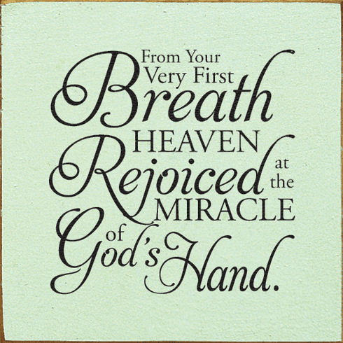 Family & Friend Sign...From Your Very First Breath...Heaven Rejoiced At The Miracle Of God's Hand
