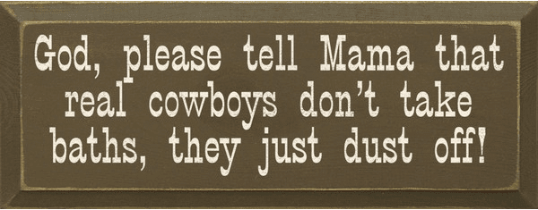 Family & Friend Sign...God, Please Tell Mama That Cowboys Don't Take Baths